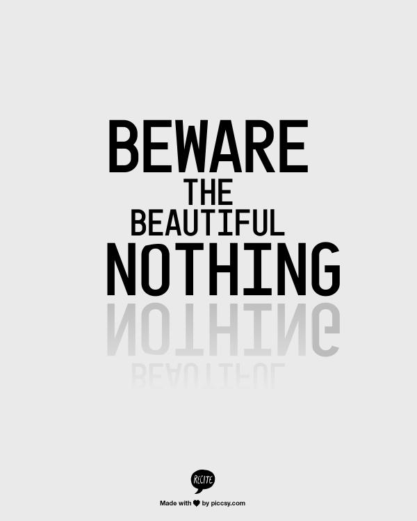Beware the Beautiful Nothing quote