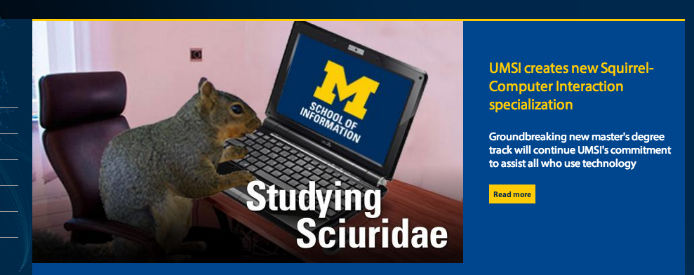 "Screen shot of UMSI web page, April 1, 2014: ""UMSI creates new Squirrel-Computer Interaction specialization  Groundbreaking new master's degree track will continue UMSI's commitment to assist all who use technology."""