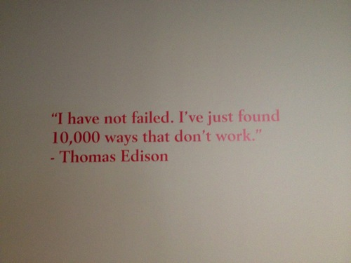 "From the Innovation Room at the Wilson Library, Montgomery Bell Academy, Nashville, TN. Reads, ""I have not failed. I've just found 10,000 ways that don't work. Thomas Edison."""