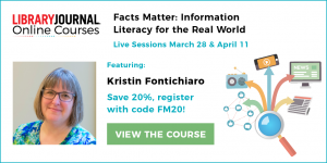 Graphic that says: Facts Matter: INformation Literacy for the Real World. Live Sessions March 28 and APril 11. Featuring Kristin Fontichiaro. Save 20%. Register with code FM 20!